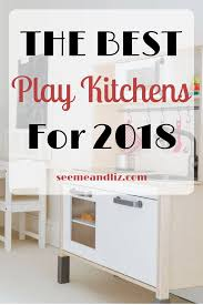 check out these unique and engaging kids play kitchens these are the best of 2018
