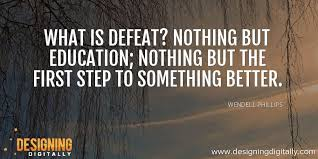 """Aaron Godsey on Twitter: """"What is defeat? Nothing but education; nothing  but the first step to something better. - Wendell Phillips #quote #quotes  #inspirationalquotes #elearning #seriousgames #mlearning #mobilelearning  #gamification… https://t.co ..."""
