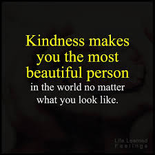 Quotes About Being A Beautiful Person Best Of Famous Quotes On Kindness Makes You The Most Beautiful Person In