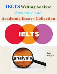ielts academic essay buy ielts academic essays collection analyze  buy ielts academic essays collection analyze and structure in ielts writing analyze structure and academic essays