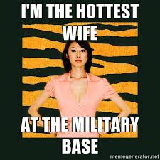 I'm the hottest wife at the military base - Tiger Mom | Meme Generator via Relatably.com