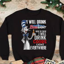 Coors Light Is The Best The Best The Cat In The Hat I Will Drink Coors Light Here Or
