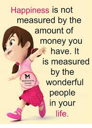 Quotes About Money And Happiness Happiness Is Not Measured by the Amount of Money yoU Have It IS 52