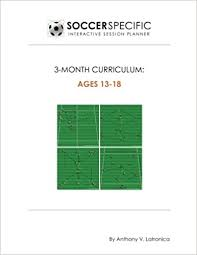 SoccerSpecific 3-Month Curriculum: 13-18 Year Olds (SoccerSpecific  Curriculums): Latronica, Anthony V, SoccerSpecific: 9781984189929:  Amazon.com: Books