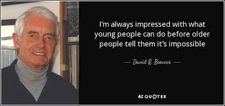 Old People Quotes Interesting David R Brower Quote I'm Always Impressed With What Young People