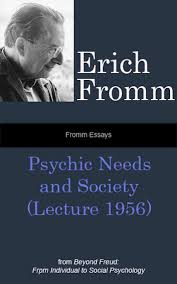 fromm essays psychic needs and society lecture from  fromm essays psychic needs and society lecture 1956 from beyond freud
