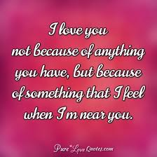 I Love You Not Because Of Anything You Have But Because Of Adorable QuoteCom