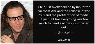 Vietnam War Quotes Inspiration Richard Hell Quote I Felt Just Overwhelmed By Input The Vietnam