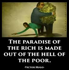The Paradise Of The Rich Is Made Out Of The Hell Of The Poor Classy Quotes About The Rich And Poor