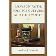 essays on faith politics culture and philosophy paperback  essays on faith politics culture and philosophy paperback andrew j schatkin