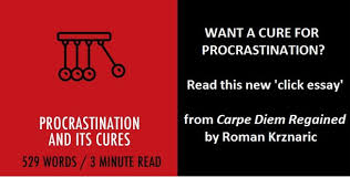 is there a cure for procrastination r krznaric if you ve ever cursed yourself for procrastinating then you re in good company procrastination is one of the most widesp psychological afflictions of