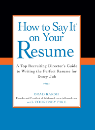 how to perfect your resume how to say it on your resume a top recruiting directors guide to