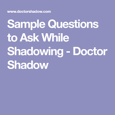Sample Questions To Ask While Shadowing Doctor Shadow