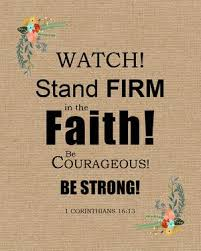 1 Corinthians 16:13 - Stand Firm in the Faith - Free Bible Verse Art -  Bible Verses To Go