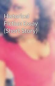 historical fiction essay short story kiera wattpad historical fiction essay short story