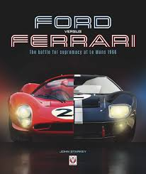 Ford Versus Ferrari The Battle For Supremacy At Le Mans 1966 Starkey John 9781787115729 Amazon Com Books