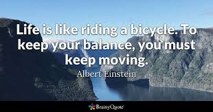 Einstein Quotes Impressive Life Is Like Riding A Bicycle To Keep Your Balance You Must Keep