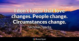 Quotes About Change And Love Mesmerizing I Don't Know That Love Changes People Change Circumstances Change