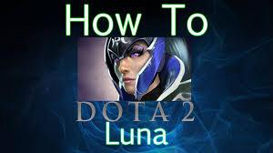 dota 2 how to guide luna youtube