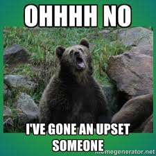 Ohhhh no I've gone an upset someone - Speedster Bear | Meme Generator via Relatably.com