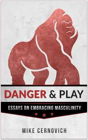 danger play essays on embracing masculinity pre order special