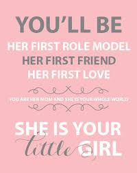 Baby Girl Quotes Awesome You'll Be Her First Role Model Her First Friend Her First Love