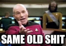 Same Old Shit - Picard Wtf meme on Memegen via Relatably.com