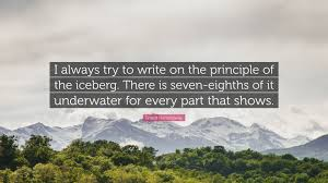 hemingway iceberg the best customer experience strategies are  ernest hemingway quote i always try to write on the principle of ernest hemingway quote i