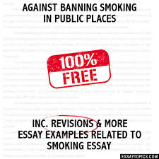 against banning smoking in public places essay against banning smoking in public places hide essay types