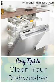 How Do I Clean My Dishwasher How To Clean Your Dishwasher My Frugal Adventures