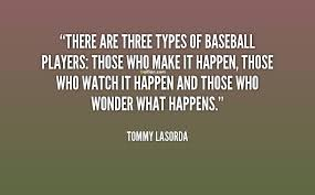 Famous Baseball Quotes Adorable Famous Baseball Quotes There Are Three Types Of Baseball Players
