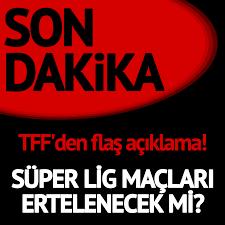 Skor - SON DAKİKA | Süper Lig maçları ertelenecek mi?...