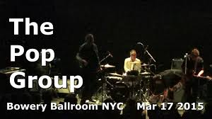 THE POP GROUP LEE S PALACE TORONTO MARCH 14 2015 Your Flesh.