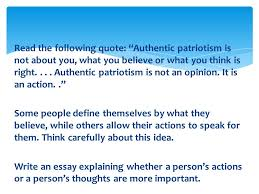 the following quote ldquo authentic patriotism is not about you the following quote authentic patriotism is not about you what you believe or