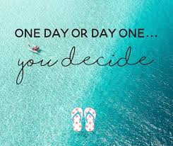 Image result for one day or day one you decide quote