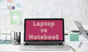 difference between notebook and laptop comparison of laptop vs notebook difference between