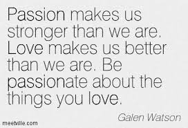 Love And Passion Quotes Interesting 48 Best Passion Quotes And Sayings Of All Time