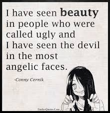 Beauty And Ugly Quotes Best of I Have Seen Beauty In People Who Were Called Ugly And I Have Seen