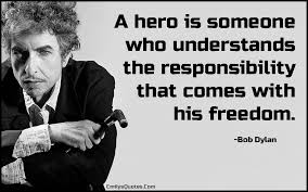 a hero is someone who understands the responsibility that comes  com hero understanding responsibility dom intelligent bob dylanbob ""