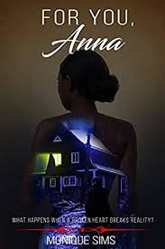 For You, Anna: What Happens When A Broken Heart Breaks Reality? - Kindle  edition by Sims, Monique. Mystery, Thriller & Suspense Kindle eBooks @  Amazon.com.