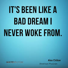 Bad Dream Quotes Best Of Alex Chilton Quotes QuoteHD