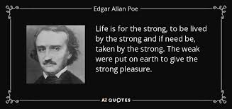 Edgar Allan Poe Life Quotes Classy Edgar Allan Poe Quote Life Is For The Strong To Be Lived By The