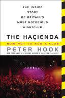 The <b>Hacienda</b>: How Not to Run a Club - <b>Peter Hook</b> - Google Books