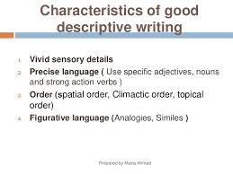 descriptive writing prepared by maria ahmad 10 characteristics of good descriptive writing