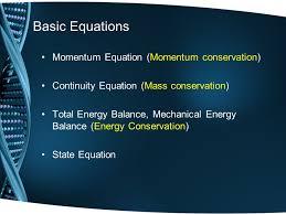 7 basic equations momentum equation momentum conservation continuity equation mass conservation total energy balance mechanical energy balance energy