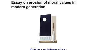 essay on erosion of moral values in modern generation google docs