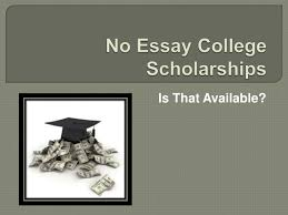 Scholarship With No Essay No Essay College Scholarships