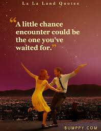 lala land quotes. Perfect Quotes 16 Quotes From Award Winning Movie U0027La La U0027Landu0027 That Will Inspire You To Lala Land T