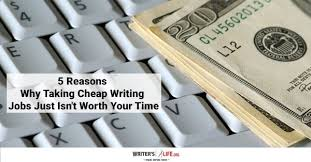 reasons why taking cheap writing jobs just isn t worth your time  5 reasons why taking cheap writing jobs just isn t worth your time writerslife
