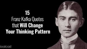 15 Franz Kafka Quotes That Will Change Your Thinking Pattern